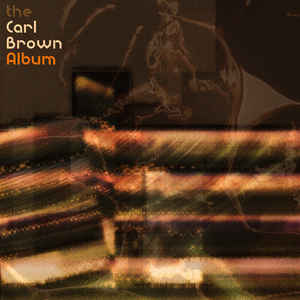 Carl Brown (5) - The Carl Brown Album