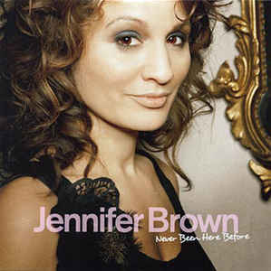 Jennifer Brown - Never Been Here Before