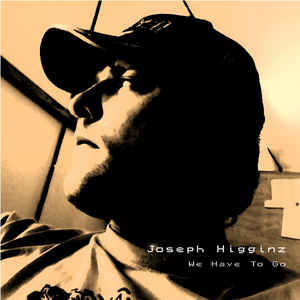 Joseph Higginz - We Have To Go