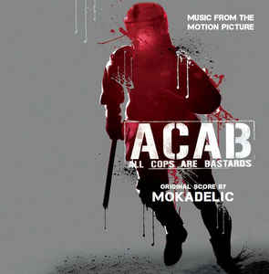 Mokadelic - ACAB - All Cops Are Bastards (Music From The Motion Picture)