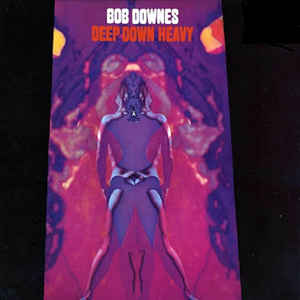 Bob Downes - Deep Down Heavy