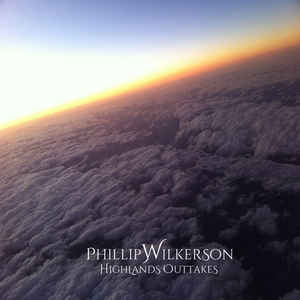 Phillip Wilkerson - Highlands Outtakes