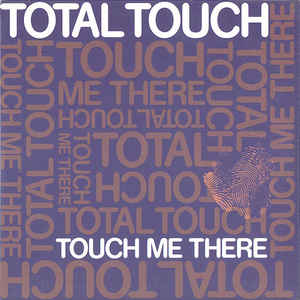 Total Touch - Touch Me There