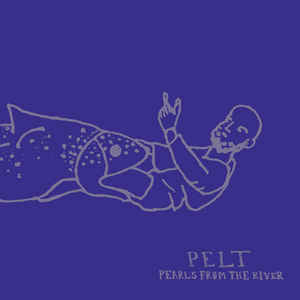 Pelt - Pearls From The River